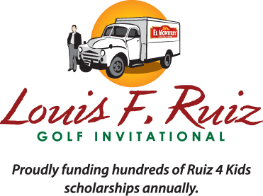 Louis F. Ruiz Golf Invitational: Proudly funding hundreds of Ruiz 4 Kids scholarships annually.